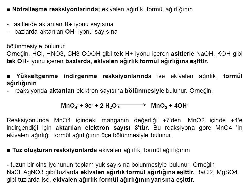 ■ Nötralleşme reaksiyonlarında; ekivalen ağırlık, formül ağırlığının - asitlerde aktarılan H+ iyonu sayısına -bazlarda aktarılan OH- iyonu sayısına bö