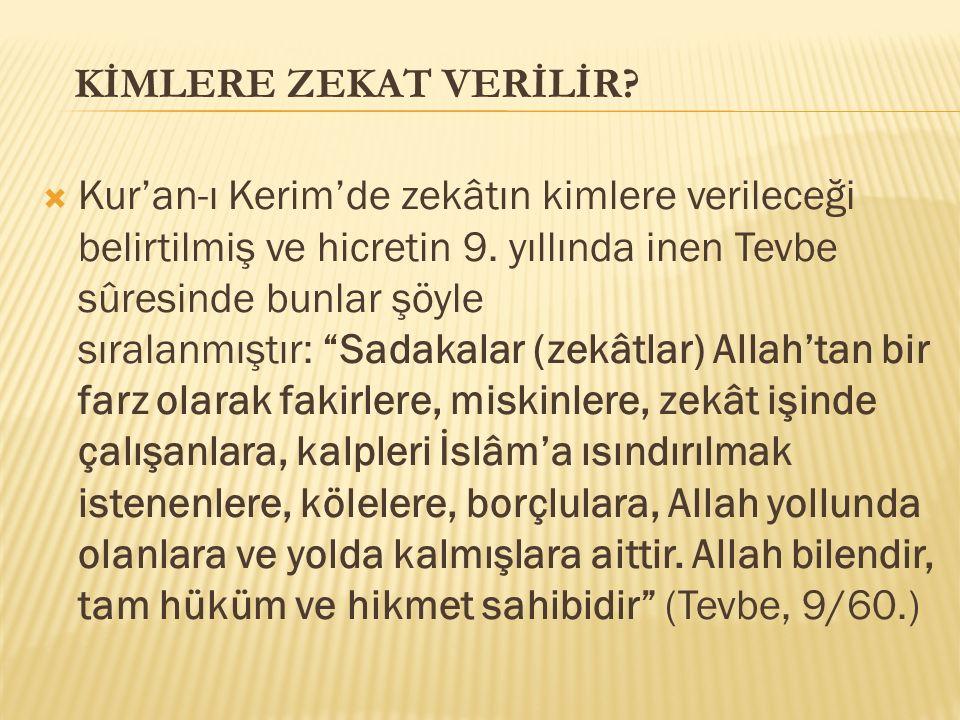  Kur'an-ı Kerim'de zekâtın kimlere verileceği belirtilmiş ve hicretin 9.