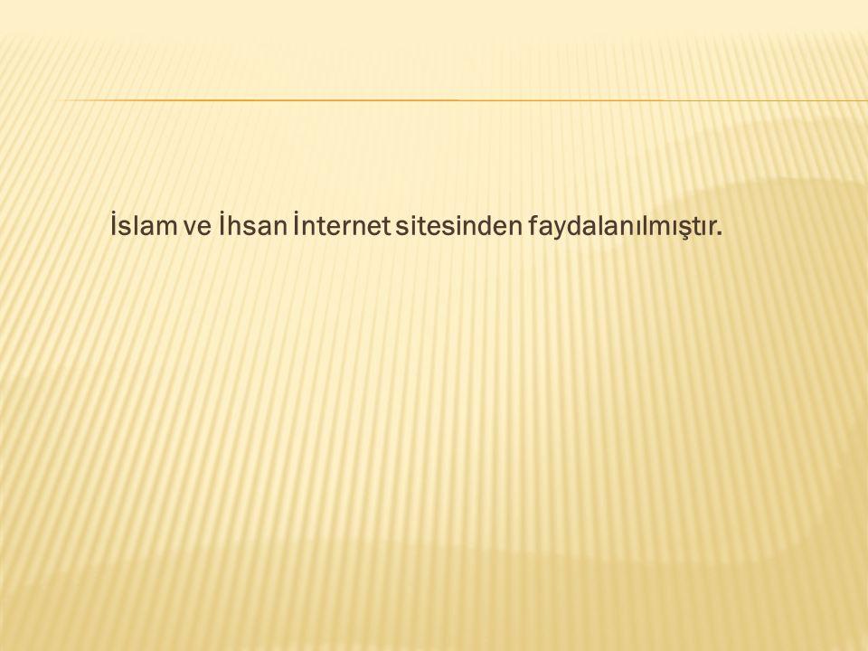 İslam ve İhsan İnternet sitesinden faydalanılmıştır.