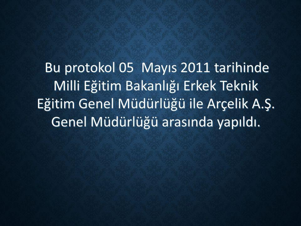 Bu protokol 05 Mayıs 2011 tarihinde Milli Eğitim Bakanlığı Erkek Teknik Eğitim Genel Müdürlüğü ile Arçelik A.Ş.