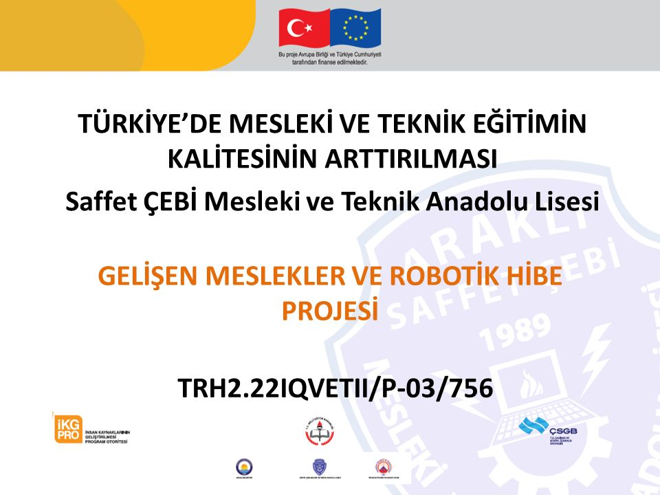 Proje Çağrısı Çalışma ve Sosyal Güvenlik Bakanlığı Avrupa Birliği Fonları Uygulama ve Koordinasyon Merkezi TÜRKİYE'DE MESLEKİ VE TEKNİK EĞİTİMİN KALİTESİNİN ARTTIRILMASI PROGRAMI Tedbir2.2: Mesleki ve Teknik Eğitimin İçeriğinin ve Kalitesinin Geliştirilmesi