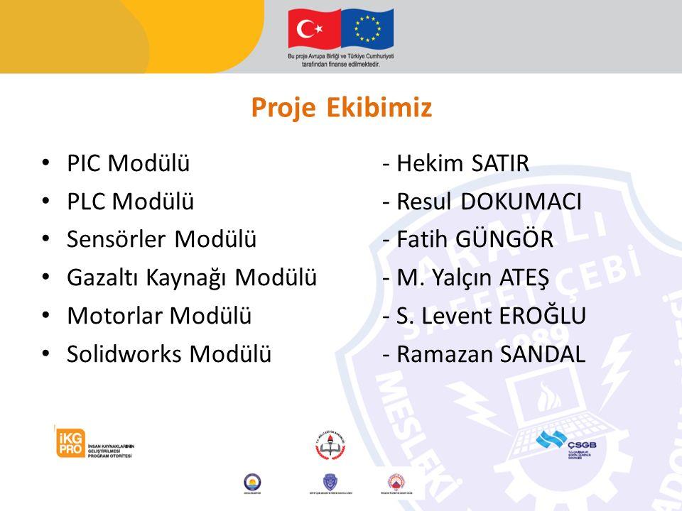 Proje Ekibimiz PIC Modülü- Hekim SATIR PLC Modülü- Resul DOKUMACI Sensörler Modülü- Fatih GÜNGÖR Gazaltı Kaynağı Modülü- M.