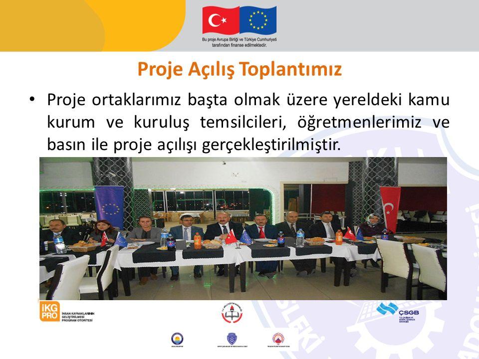 Proje Açılış Toplantımız Proje ortaklarımız başta olmak üzere yereldeki kamu kurum ve kuruluş temsilcileri, öğretmenlerimiz ve basın ile proje açılışı gerçekleştirilmiştir.