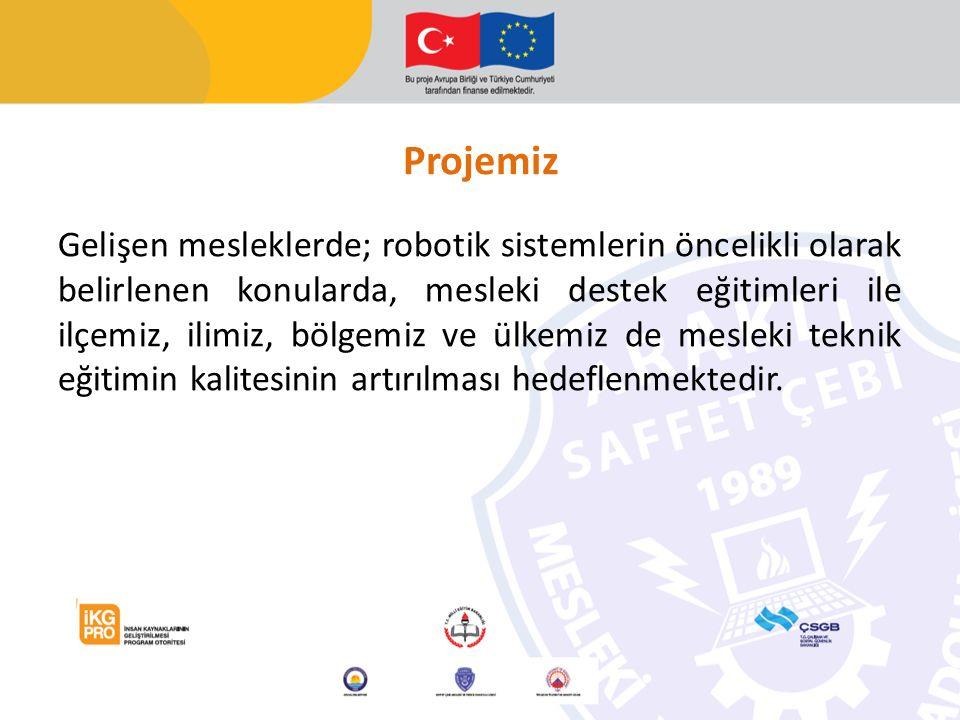 Projemiz Gelişen mesleklerde; robotik sistemlerin öncelikli olarak belirlenen konularda, mesleki destek eğitimleri ile ilçemiz, ilimiz, bölgemiz ve ülkemiz de mesleki teknik eğitimin kalitesinin artırılması hedeflenmektedir.