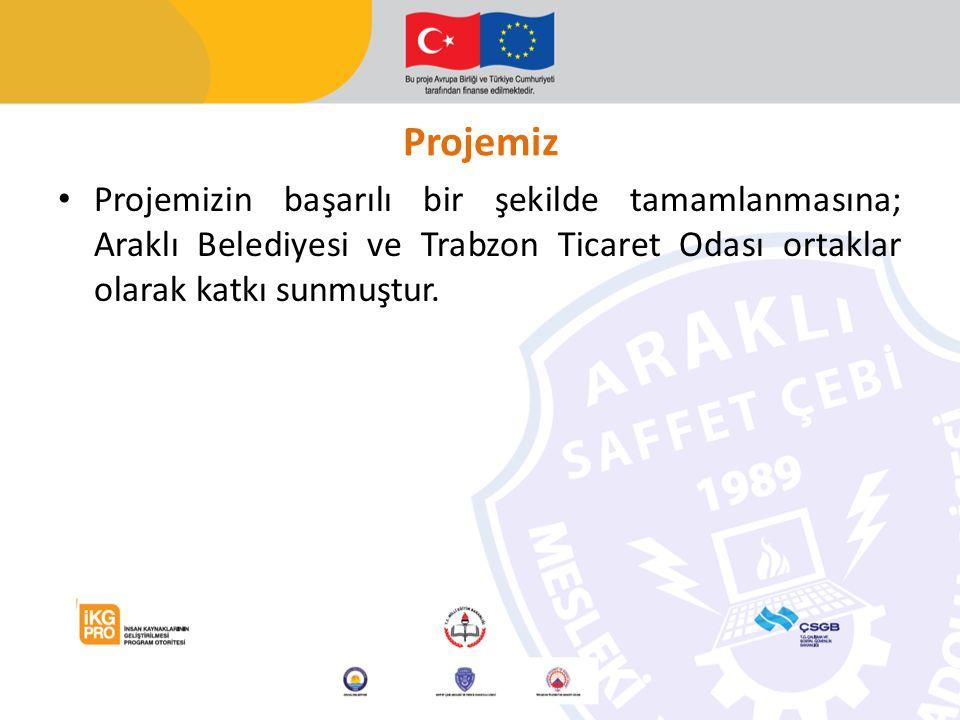 Projemiz Projemizin başarılı bir şekilde tamamlanmasına; Araklı Belediyesi ve Trabzon Ticaret Odası ortaklar olarak katkı sunmuştur.