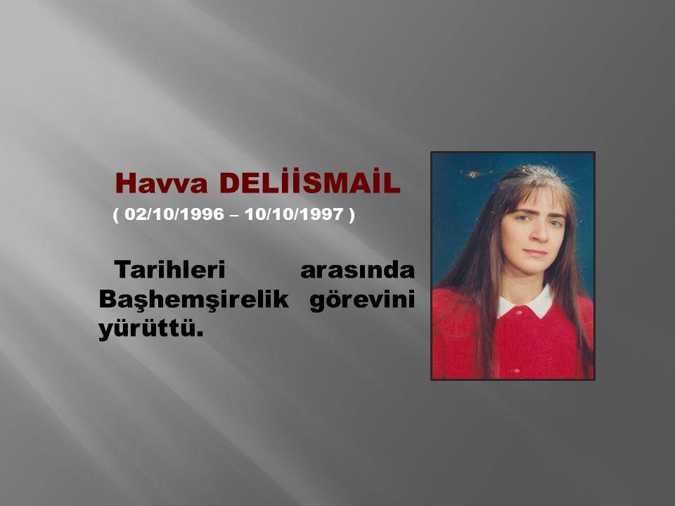 Havva DELİİSMAİL ( 02/10/1996 – 10/10/1997 ) Tarihleri arasında Başhemşirelik görevini yürüttü.