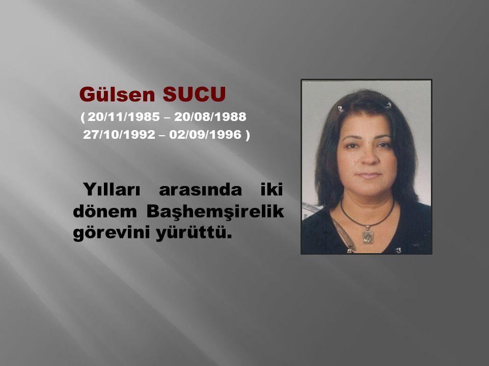 Gülsen SUCU ( 20/11/1985 – 20/08/1988 27/10/1992 – 02/09/1996 ) Yılları arasında iki dönem Başhemşirelik görevini yürüttü.