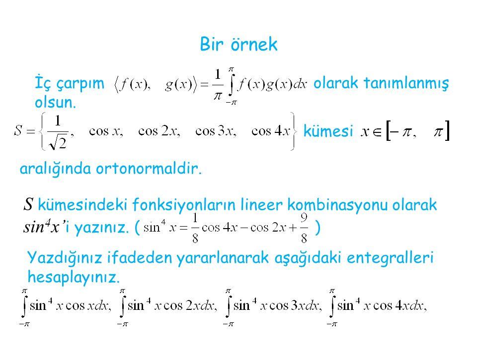 Bir örnek İç çarpım olarak tanımlanmış olsun. kümesi aralığında ortonormaldir. S kümesindeki fonksiyonların lineer kombinasyonu olarak sin 4 x' i yazı