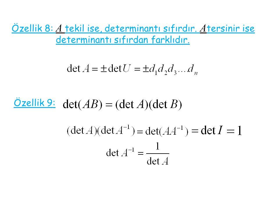 Özellik 8: A tekil ise, determinantı sıfırdır. A tersinir ise determinantı sıfırdan farklıdır. Özellik 9: