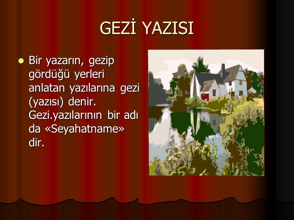 GEZİ YAZISI Bir yazarın, gezip gördüğü yerleri anlatan yazılarına gezi (yazısı) denir. Gezi.yazılarının bir adı da «Seyahatname» dir. Bir yazarın, gez
