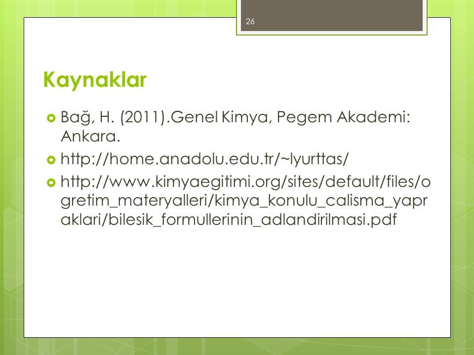 Kaynaklar  Bağ, H. (2011).Genel Kimya, Pegem Akademi: Ankara.