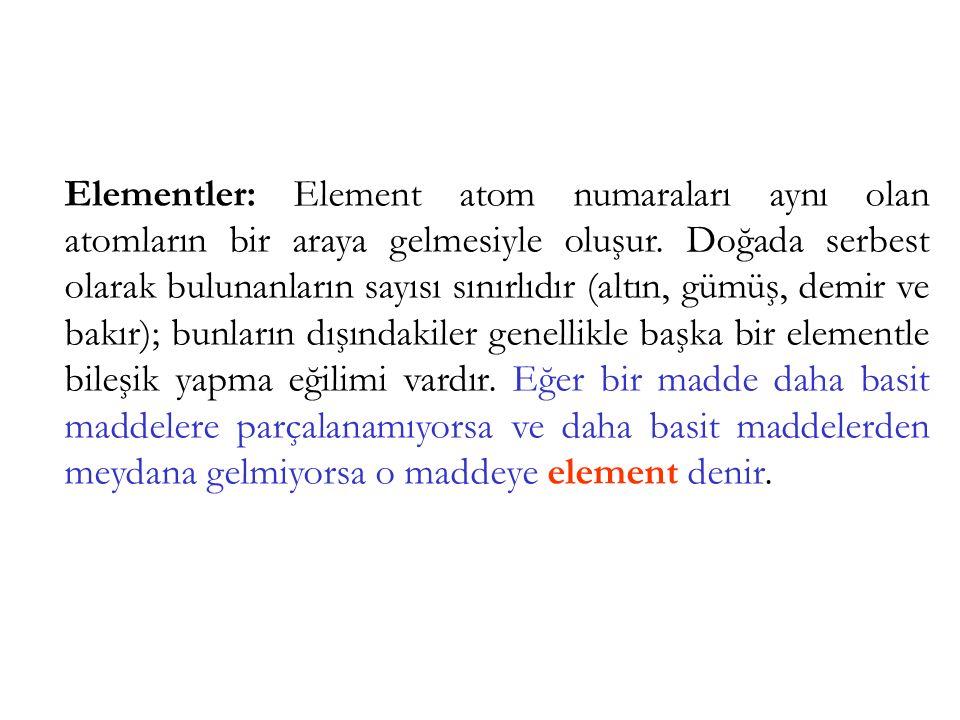 Elementler: Element atom numaraları aynı olan atomların bir araya gelmesiyle oluşur. Doğada serbest olarak bulunanların sayısı sınırlıdır (altın, gümü