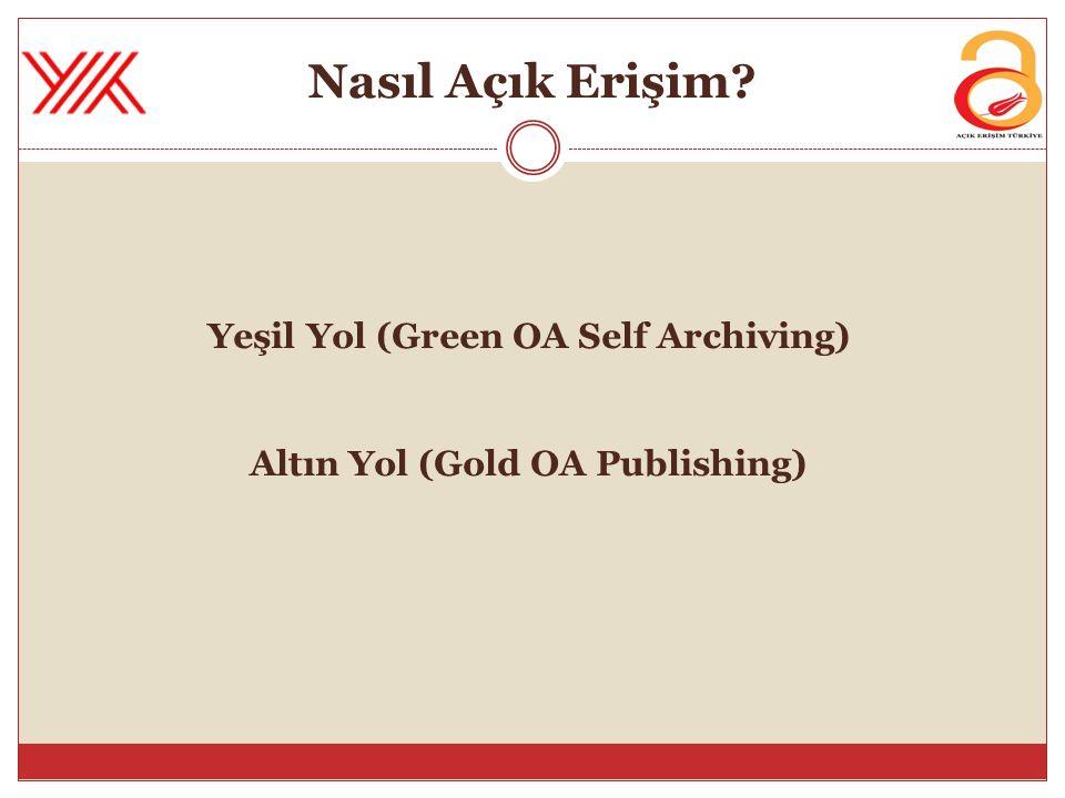 Nasıl Açık Erişim? Yeşil Yol (Green OA Self Archiving) Altın Yol (Gold OA Publishing)