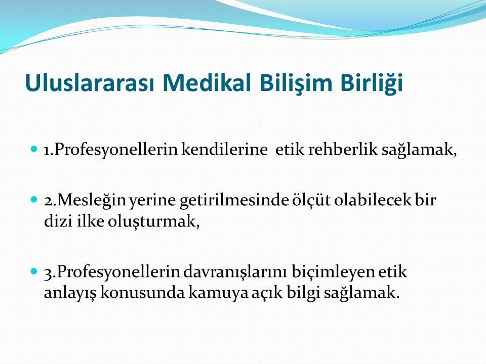 Uluslararası Medikal Bilişim Birliği 1.Profesyonellerin kendilerine etik rehberlik sağlamak, 2.Mesleğin yerine getirilmesinde ölçüt olabilecek bir dizi ilke oluşturmak, 3.Profesyonellerin davranışlarını biçimleyen etik anlayış konusunda kamuya açık bilgi sağlamak.