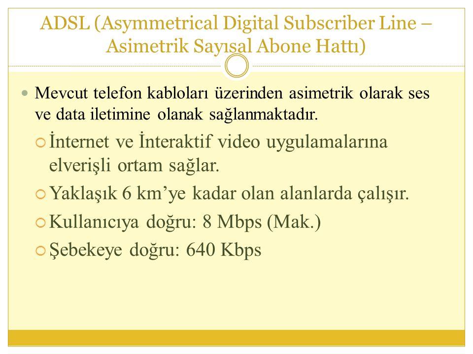 ADSL (Asymmetrical Digital Subscriber Line – Asimetrik Sayısal Abone Hattı) Mevcut telefon kabloları üzerinden asimetrik olarak ses ve data iletimine olanak sağlanmaktadır.