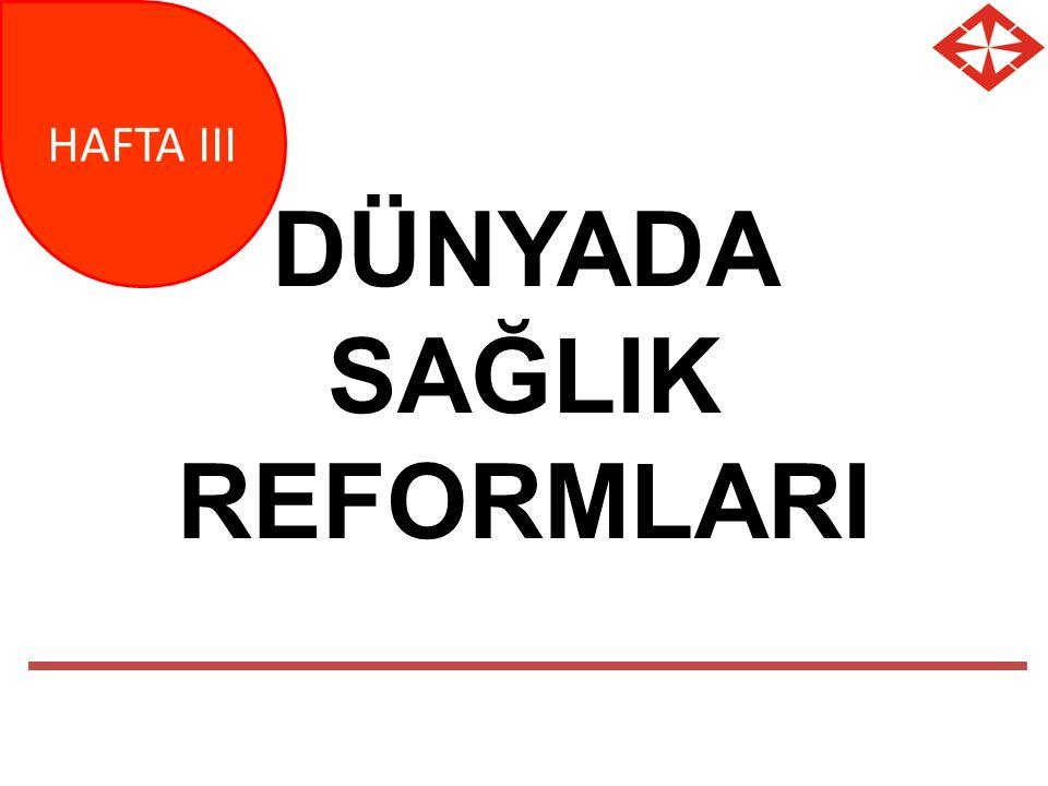 DÜNYADA SAĞLIK REFORMLARI HAFTA III