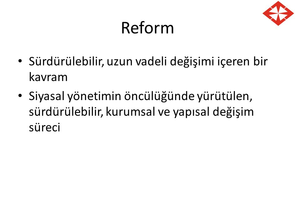 Reform Sürdürülebilir, uzun vadeli değişimi içeren bir kavram Siyasal yönetimin öncülüğünde yürütülen, sürdürülebilir, kurumsal ve yapısal değişim sür