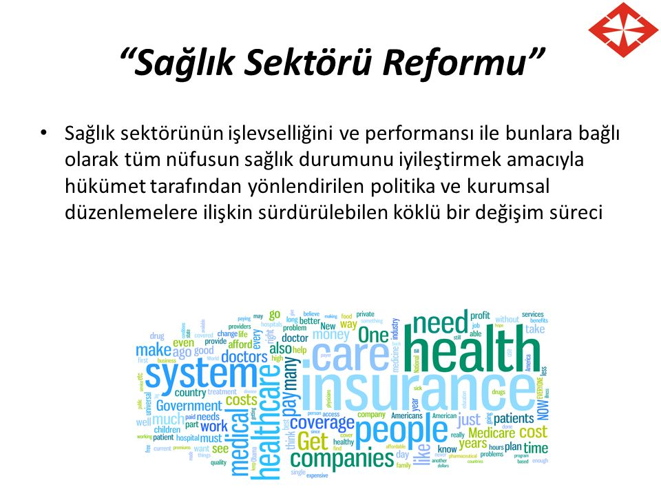 Sağlık Sektörü Reformu Sağlık sektörünün işlevselliğini ve performansı ile bunlara bağlı olarak tüm nüfusun sağlık durumunu iyileştirmek amacıyla hükümet tarafından yönlendirilen politika ve kurumsal düzenlemelere ilişkin sürdürülebilen köklü bir değişim süreci