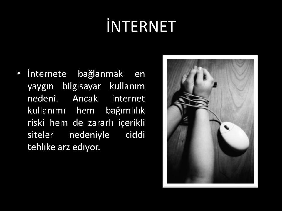 İNTERNET İnternete bağlanmak en yaygın bilgisayar kullanım nedeni. Ancak internet kullanımı hem bağımlılık riski hem de zararlı içerikli siteler neden