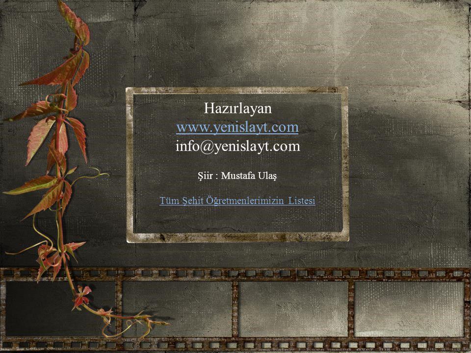 Hazırlayan www.yenislayt.com info@yenislayt.com Şiir : Mustafa Ulaş Tüm Şehit Öğretmenlerimizin Listesi