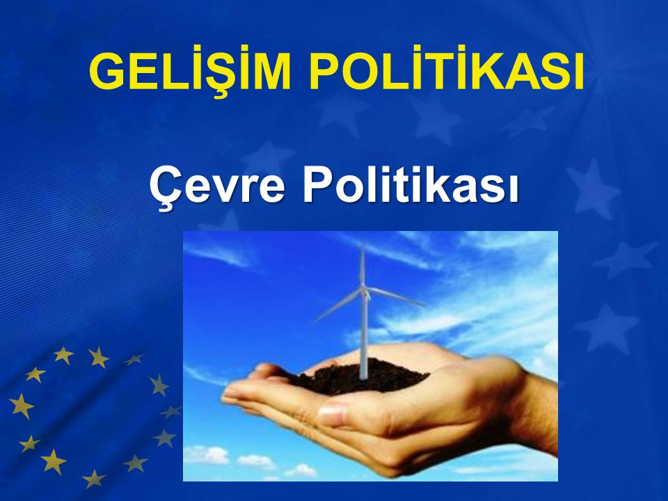 GELİŞİM POLİTİKASI Çevre Politikası