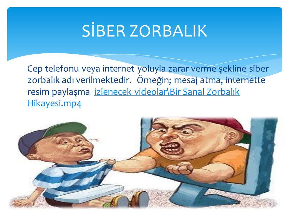 Cep telefonu veya internet yoluyla zarar verme şekline siber zorbalık adı verilmektedir. Örneğin; mesaj atma, internette resim paylaşma izlenecek vide