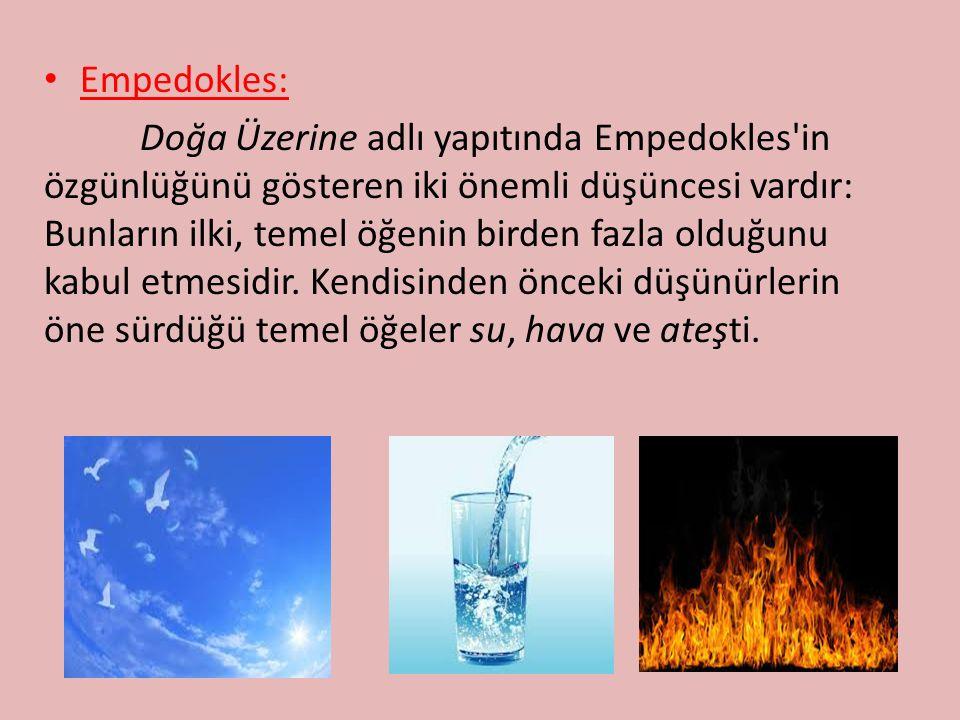 Empedokles: Doğa Üzerine adlı yapıtında Empedokles in özgünlüğünü gösteren iki önemli düşüncesi vardır: Bunların ilki, temel öğenin birden fazla olduğunu kabul etmesidir.