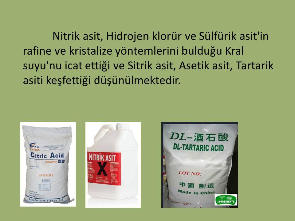 Nitrik asit, Hidrojen klorür ve Sülfürik asit'in rafine ve kristalize yöntemlerini bulduğu Kral suyu'nu icat ettiği ve Sitrik asit, Asetik asit, Tarta