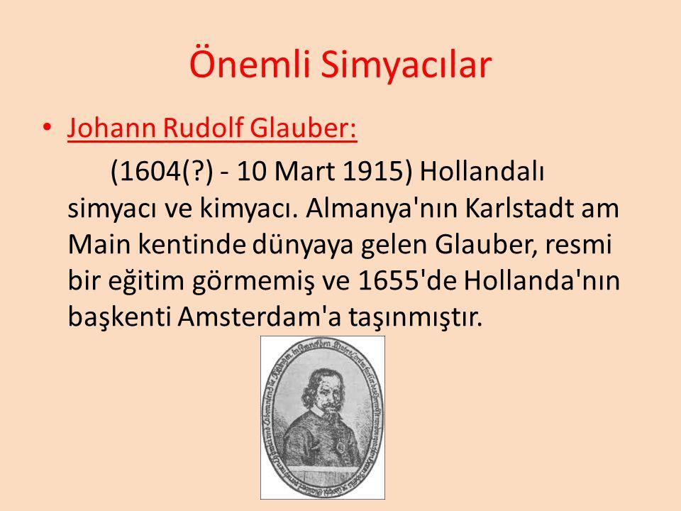 Önemli Simyacılar Johann Rudolf Glauber: (1604(?) - 10 Mart 1915) Hollandalı simyacı ve kimyacı. Almanya'nın Karlstadt am Main kentinde dünyaya gelen