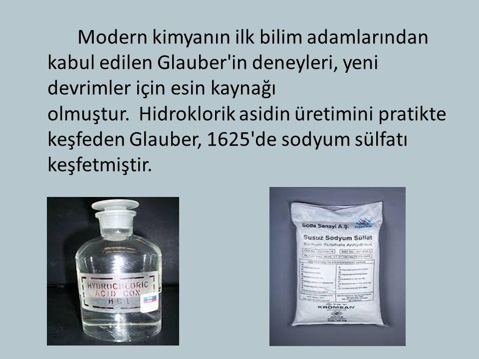 Modern kimyanın ilk bilim adamlarından kabul edilen Glauber'in deneyleri, yeni devrimler için esin kaynağı olmuştur. Hidroklorik asidin üretimini prat