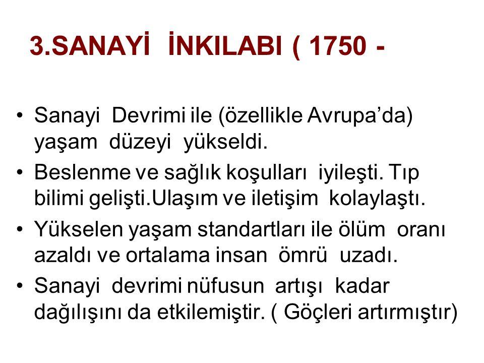 3.SANAYİ İNKILABI ( 1750 - Sanayi Devrimi ile (özellikle Avrupa'da) yaşam düzeyi yükseldi. Beslenme ve sağlık koşulları iyileşti. Tıp bilimi gelişti.U