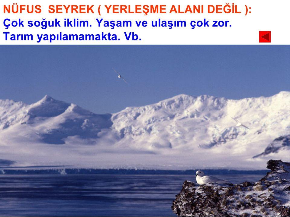 NÜFUS SEYREK ( YERLEŞME ALANI DEĞİL ): Çok soğuk iklim. Yaşam ve ulaşım çok zor. Tarım yapılamamakta. Vb.