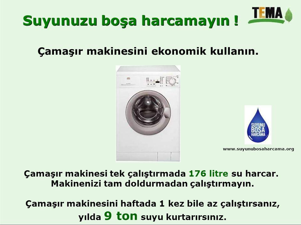 Çamaşır makinesini ekonomik kullanın. Çamaşır makinesi tek çalıştırmada 176 litre su harcar. Makinenizi tam doldurmadan çalıştırmayın. Çamaşır makines