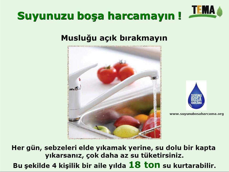 Musluğu açık bırakmayın Her gün, sebzeleri elde yıkamak yerine, su dolu bir kapta yıkarsanız, çok daha az su tüketirsiniz. Bu şekilde 4 kişilik bir ai
