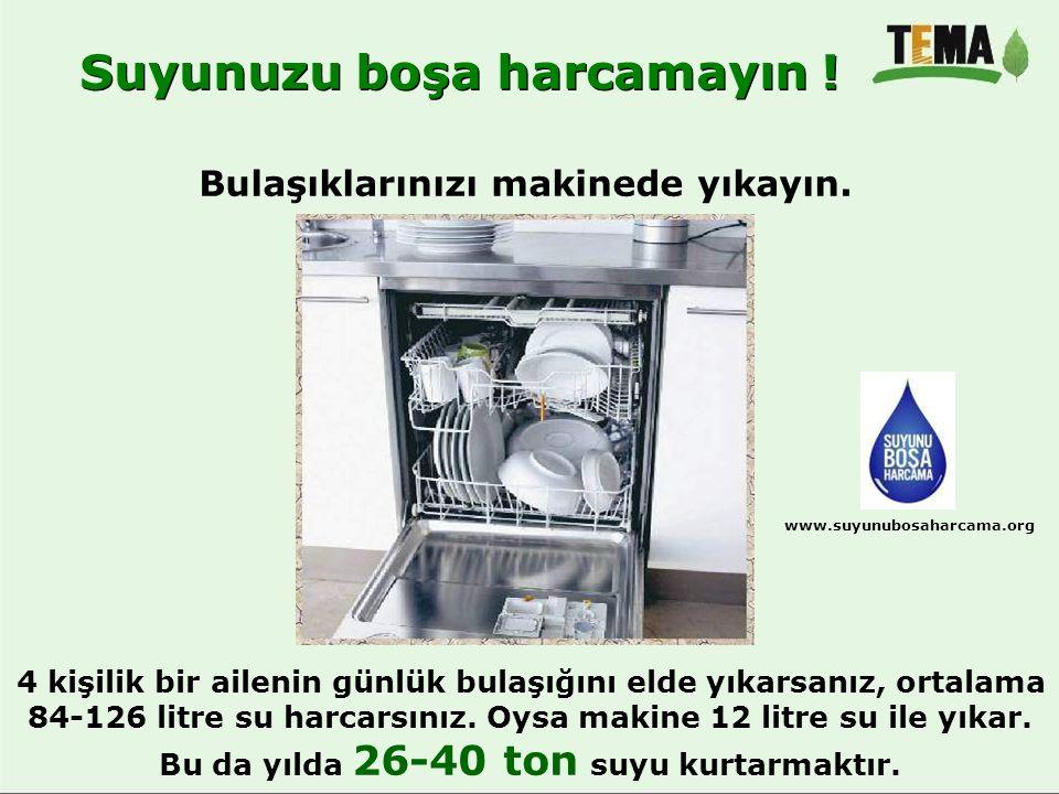 Bulaşıklarınızı makinede yıkayın. 4 kişilik bir ailenin günlük bulaşığını elde yıkarsanız, ortalama 84-126 litre su harcarsınız. Oysa makine 12 litre