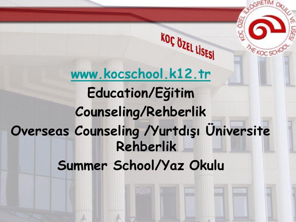 www.kocschool.k12.tr Education/Eğitim Counseling/Rehberlik Overseas Counseling /Yurtdışı Üniversite Rehberlik Summer School/Yaz Okulu