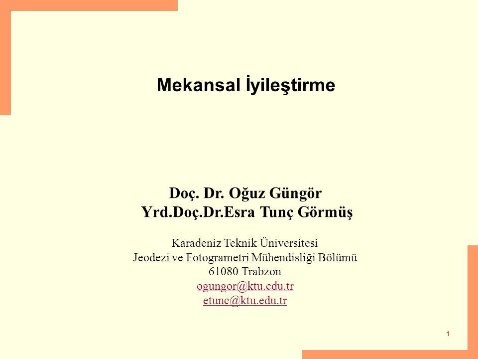 1 Mekansal İyileştirme Doç. Dr. Oğuz Güngör Yrd.Doç.Dr.Esra Tunç Görmüş Karadeniz Teknik Üniversitesi Jeodezi ve Fotogrametri Mühendisliği Bölümü 6108