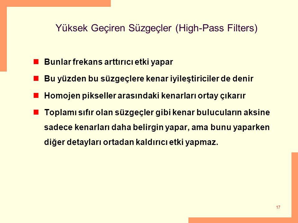 17 Yüksek Geçiren Süzgeçler (High-Pass Filters) Bunlar frekans arttırıcı etki yapar Bu yüzden bu süzgeçlere kenar iyileştiriciler de denir Homojen pik