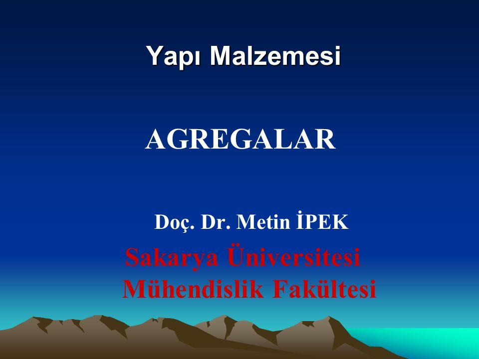 Yapı Malzemesi AGREGALAR Doç. Dr. Metin İPEK Sakarya Üniversitesi Mühendislik Fakültesi