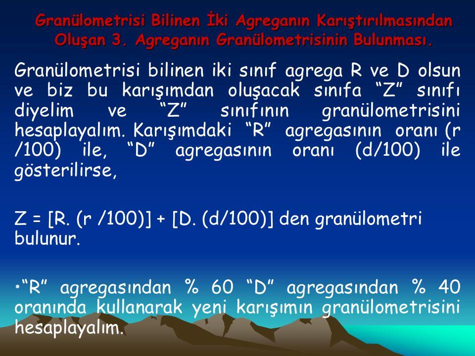 Granülometrisi Bilinen İki Agreganın Karıştırılmasından Oluşan 3. Agreganın Granülometrisinin Bulunması. Granülometrisi bilinen iki sınıf agrega R ve