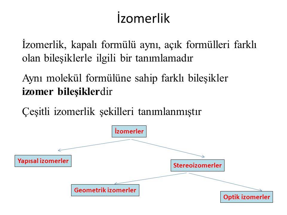 İzomerlik İzomerlik, kapalı formülü aynı, açık formülleri farklı olan bileşiklerle ilgili bir tanımlamadır Aynı molekül formülüne sahip farklı bileşikler izomer bileşiklerdir Çeşitli izomerlik şekilleri tanımlanmıştır Yapısal izomerler İzomerler Stereoizomerler Geometrik izomerler Optik izomerler