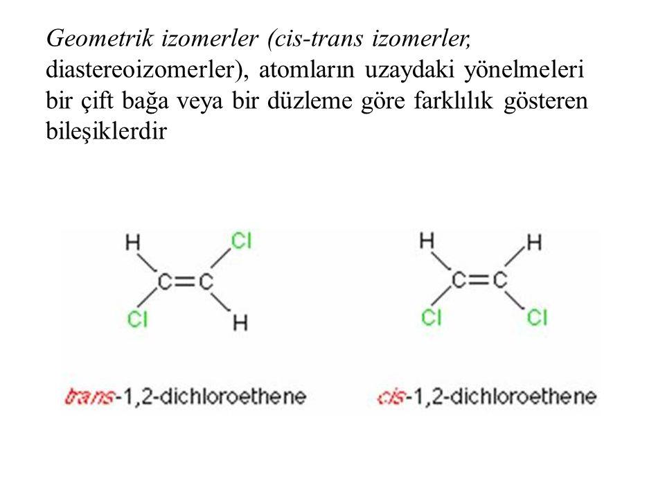 Geometrik izomerler (cis-trans izomerler, diastereoizomerler), atomların uzaydaki yönelmeleri bir çift bağa veya bir düzleme göre farklılık gösteren b