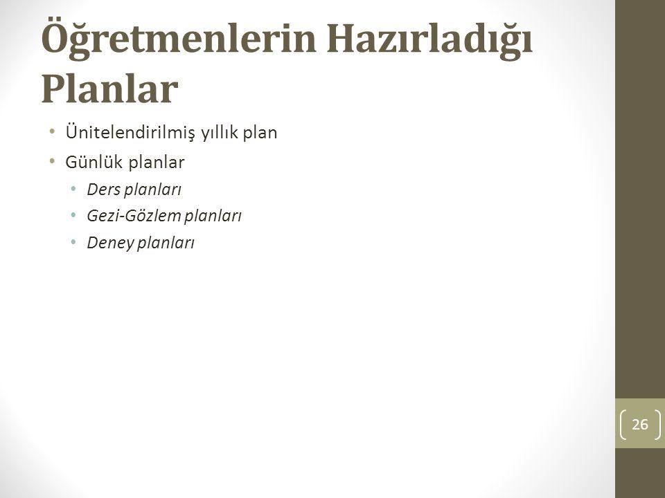 Öğretmenlerin Hazırladığı Planlar Ünitelendirilmiş yıllık plan Günlük planlar Ders planları Gezi-Gözlem planları Deney planları 26