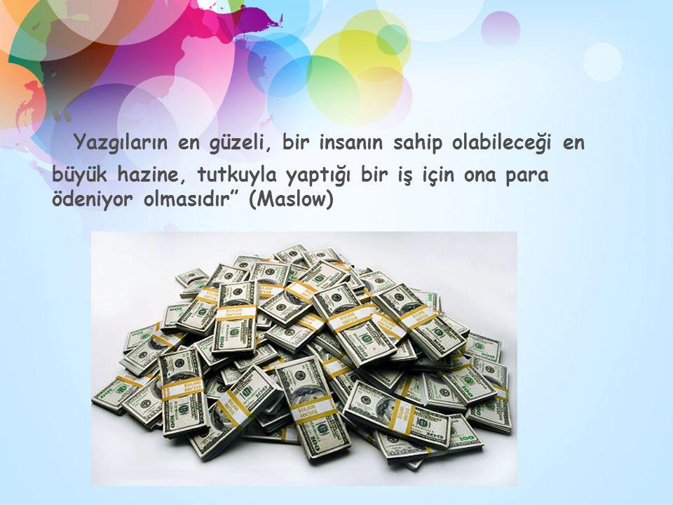 Yazgıların en güzeli, bir insanın sahip olabileceği en büyük hazine, tutkuyla yaptığı bir iş için ona para ödeniyor olmasıdır (Maslow)