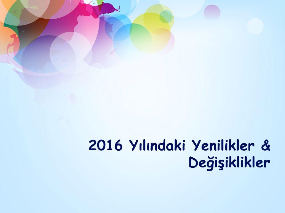 2016 Yılındaki Yenilikler & Değişiklikler