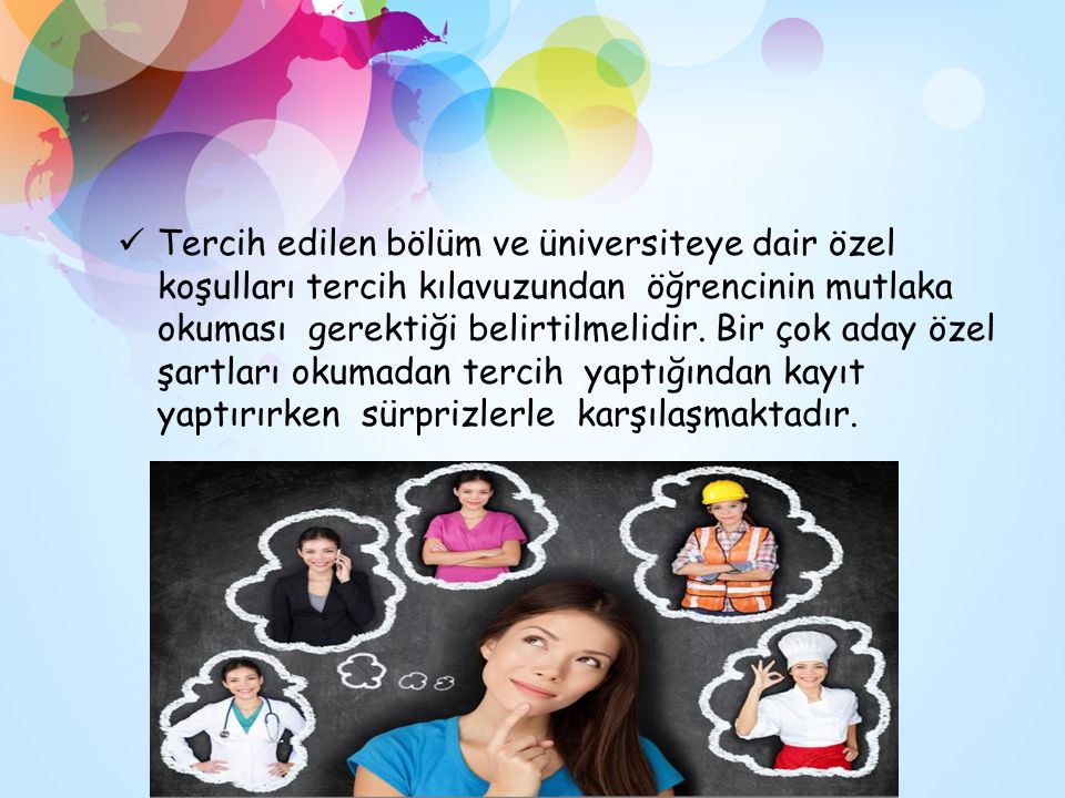 Tercih edilen bölüm ve üniversiteye dair özel koşulları tercih kılavuzundan öğrencinin mutlaka okuması gerektiği belirtilmelidir. Bir çok aday özel şa