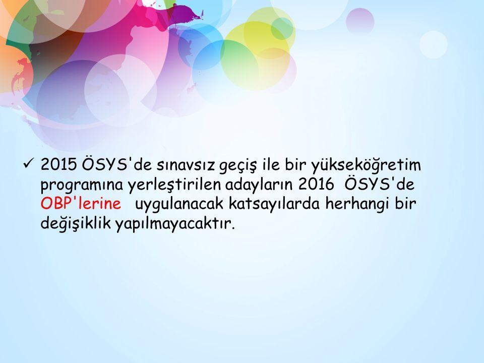 2015 ÖSYS'de sınavsız geçiş ile bir yükseköğretim programına yerleştirilen adayların 2016 ÖSYS'de OBP'lerine uygulanacak katsayılarda herhangi bir değ