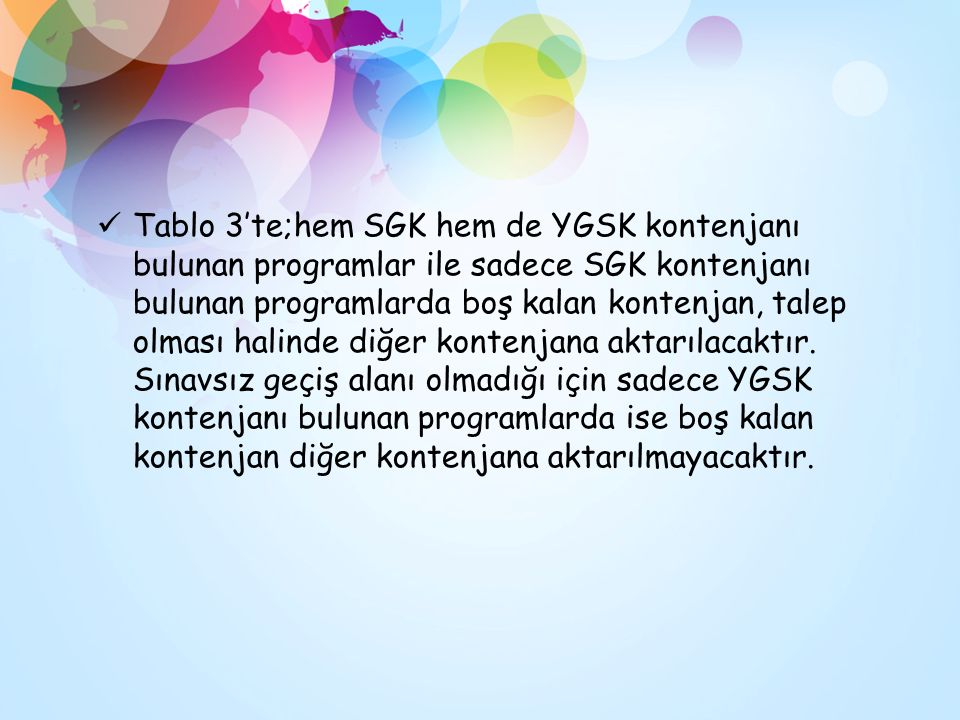 Tablo 3'te;hem SGK hem de YGSK kontenjanı bulunan programlar ile sadece SGK kontenjanı bulunan programlarda boş kalan kontenjan, talep olması halinde diğer kontenjana aktarılacaktır.