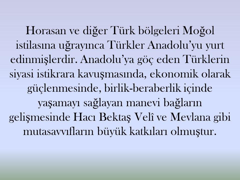 Horasan ve di ğ er Türk bölgeleri Mo ğ ol istilasına u ğ rayınca Türkler Anadolu'yu yurt edinmi ş lerdir.