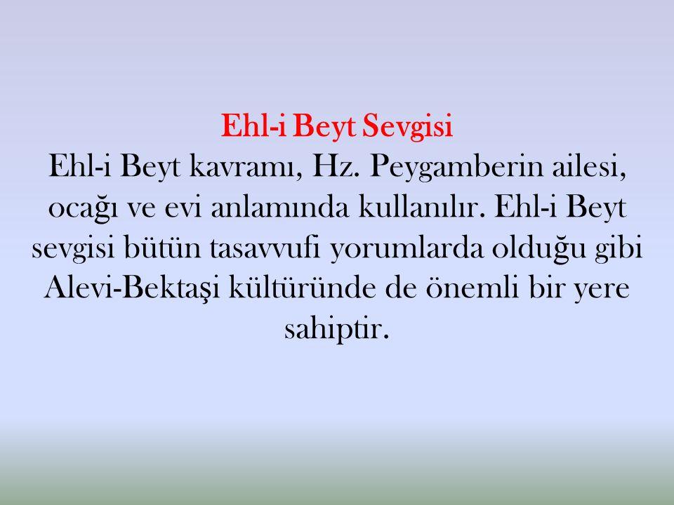 Ehl-i Beyt Sevgisi Ehl-i Beyt kavramı, Hz. Peygamberin ailesi, oca ğ ı ve evi anlamında kullanılır.